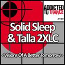 Visions Of A Better Tomorrow/Solid Sleep & Talla 2XLC
