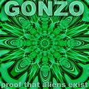 PROOF THAT ALIENS EXIST/GONZO