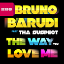 The Way You Love Me (feat. Tha Suspect)/Bruno Barudi