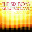 Glad You Came/The Six Boys