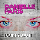 I Can't Stand It/Danielle Paris