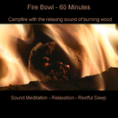 Campfire With Fire Bowl - 60 Minutes For Sound Meditation, Relaxation & Restful Sleep/BMP-Music