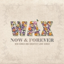 Now And Forever/Wax