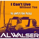 I Can't Live Without You (Remixes)/Al Walser