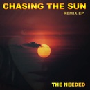 Chasing the Sun [Remix EP]/The Needed