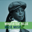 House Music [feat. Billie]/Minus 8