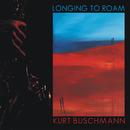 Longing to Roam/Kurt Buschmann