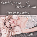 Out of My Mind/Liquid Cosmo & Stefano Prada