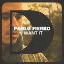 I Want It/Pablo Fierro