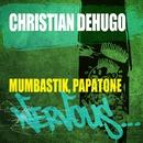 Mumbastik, Papatone/Christian Dehugo