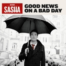 Good News On A Bad Day/Sasha