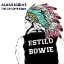 """Estilo """"Bowie"""" (The Groove Remix)/Almas Mudas"""