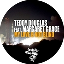 My Love Is Not Blind (feat. Margaret Grace)/Teddy Douglas