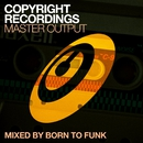 Copyright Recordings Master Output Mixed by Born To Funk/Born To Funk