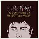 An Evening Of Comedy In A Fake, Underground Laboratory/Eugene Mirman