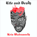 Life and Death/Kris Wadsworth