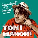 irgendwat is immer/Toni Mahoni