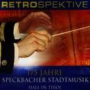Retrospektive - 175 Jahre Speckbacher Stadtmusik/Speckbacher Stadtmusik Hall in Tirol