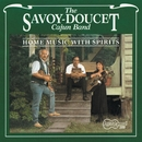 Home Music With Spirits/Savoy-Doucet Cajun Band