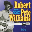 Vol. 2 - When A Man Takes The Blues/Robert Pete Williams