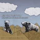 From The Land Of Bears, Ice and Rock/Red Fox Grey Fox
