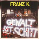 Gewalt ist Schitt/Franz K.