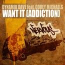 Want it [Addiction]/Dynamik Dave feat Corey Michaels