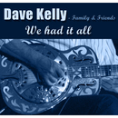 Family & Friends - We Had It All/Dave Kelly