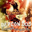 España es idiota/Def Con Dos