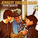 Come Closer/Johnny Rieger Band
