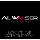 I Can't Live Without You (Remix Package)/Al Walser