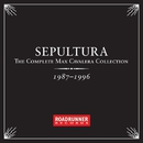 The Complete Max Cavalera Collection 1987 - 1996/Sepultura*