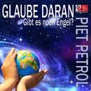 Glaube daran - Gibt es noch Engel?/Piet Petrol