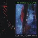 The Blues Is Gone/Kurt Buschmann