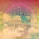 Bed Of Clouds/Swift K.I.D. featuring Guy Sebastian