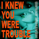 I Knew You Were Trouble/Heather Evans