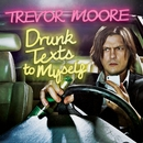Drunk Texts To Myself/Trevor Moore