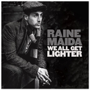 We All Get Lighter/Raine Maida