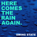 Here Comes the Rain Again/Swing State