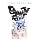 Blow The Roof/Flux Pavilion