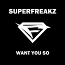 Want You So (Original Clubmix Extended)/Superfreakz