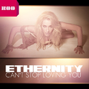Can't Stop Loving You/Ethernity