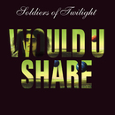 Would U Share/Soldiers Of Twilight