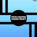 Guess What/Pete Foster