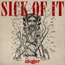 Sick Of It/Skillet