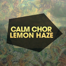 Lemon Haze/Calm Chor
