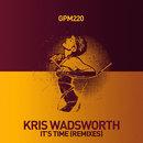 It's Time (Remixes)/Kris Wadsworth