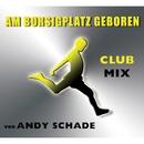 Am Borsigplatz geboren (Club Mix)/Andy Schade