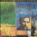 World In Motion/JACKSON BROWNE