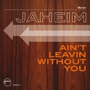 Ain't Leavin Without You/Jaheim